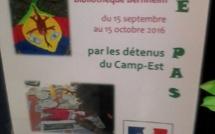 """EXPOSITION """" LE PAS """" Par les détenus du Camp-Est"""